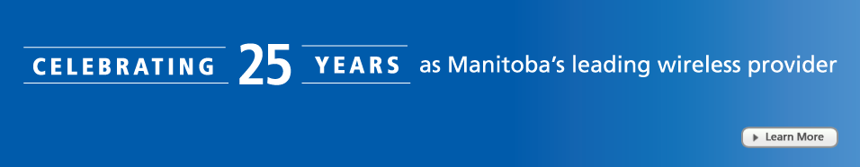Celebrating 25 Years as Manitoba's Leading Wireless Provider. Join us May 6 for a chance to win a Samsung Galaxy S III. Learn More.