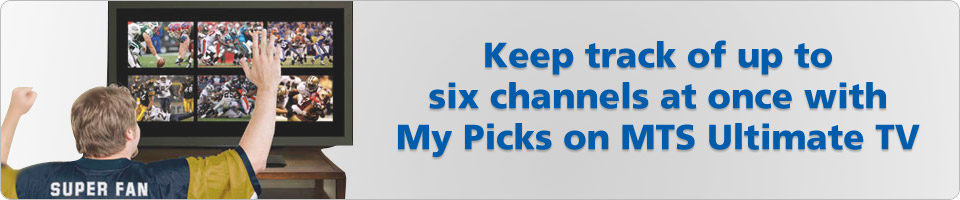 Keep track of up to 6 channels at once - My Picks on MTS Ultimate TV