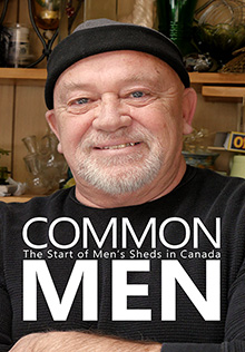 Common Men: The Start of Men's Sheds in Canada